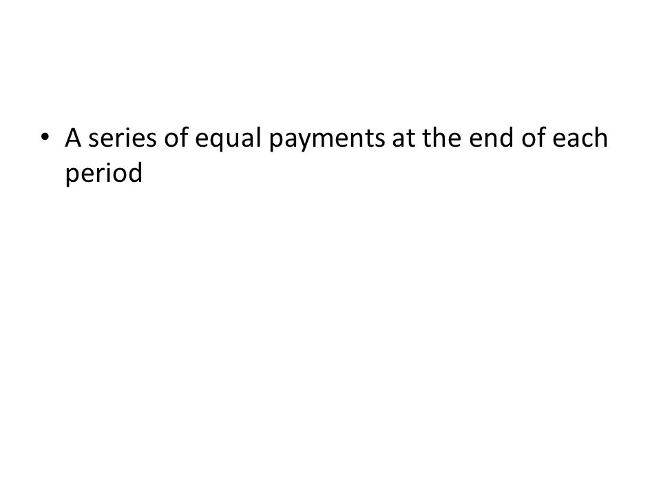 A series of equal payments at the end of each period