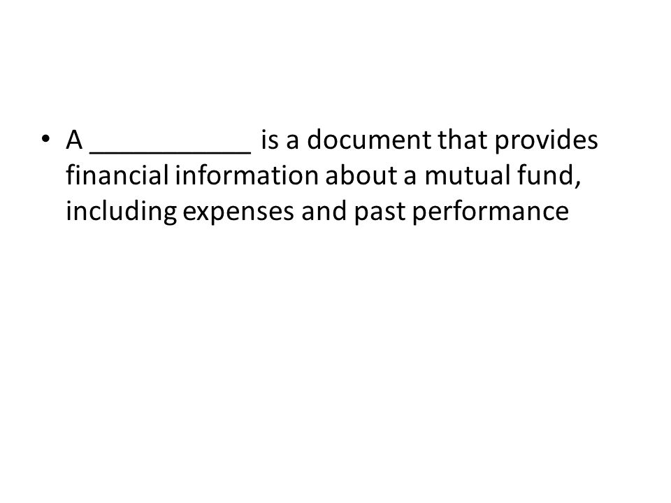 A ___________ is a document that provides financial information about a mutual fund, including expenses and past performance