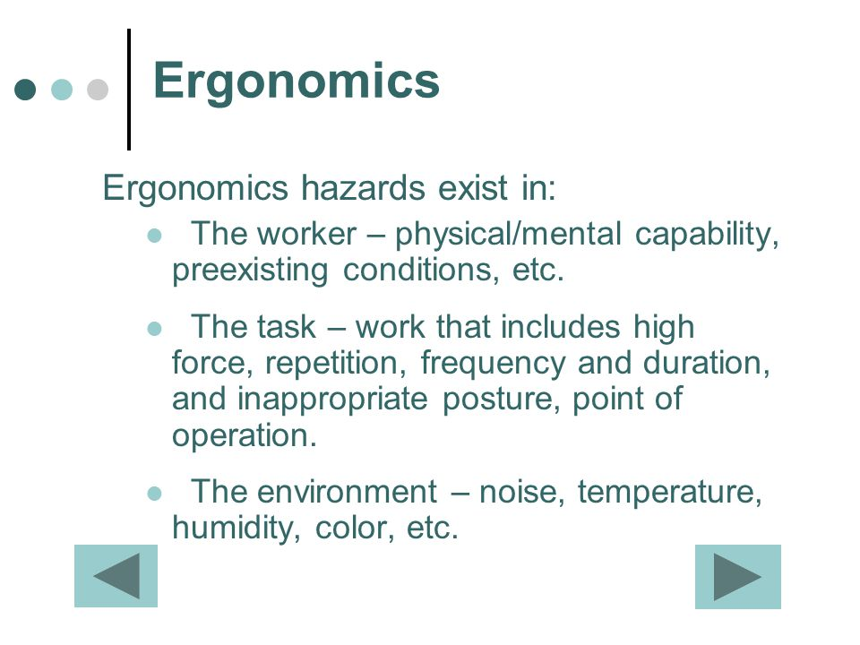 Ergonomics Ergonomics hazards exist in:
