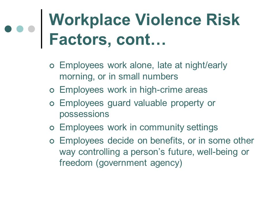 Workplace Violence Risk Factors, cont…