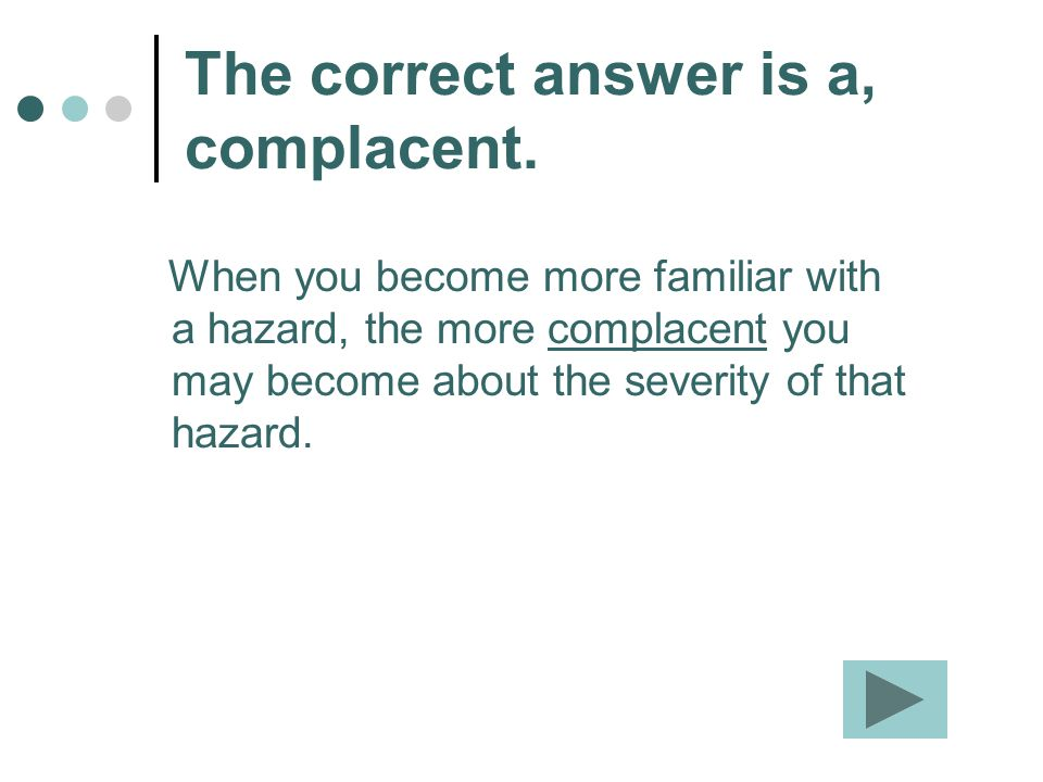 The correct answer is a, complacent.