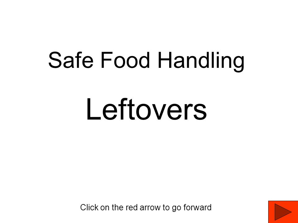 Safe Food Handling Leftovers Click on the red arrow to go forward