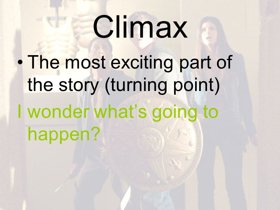 Climax The most exciting part of the story (turning point)