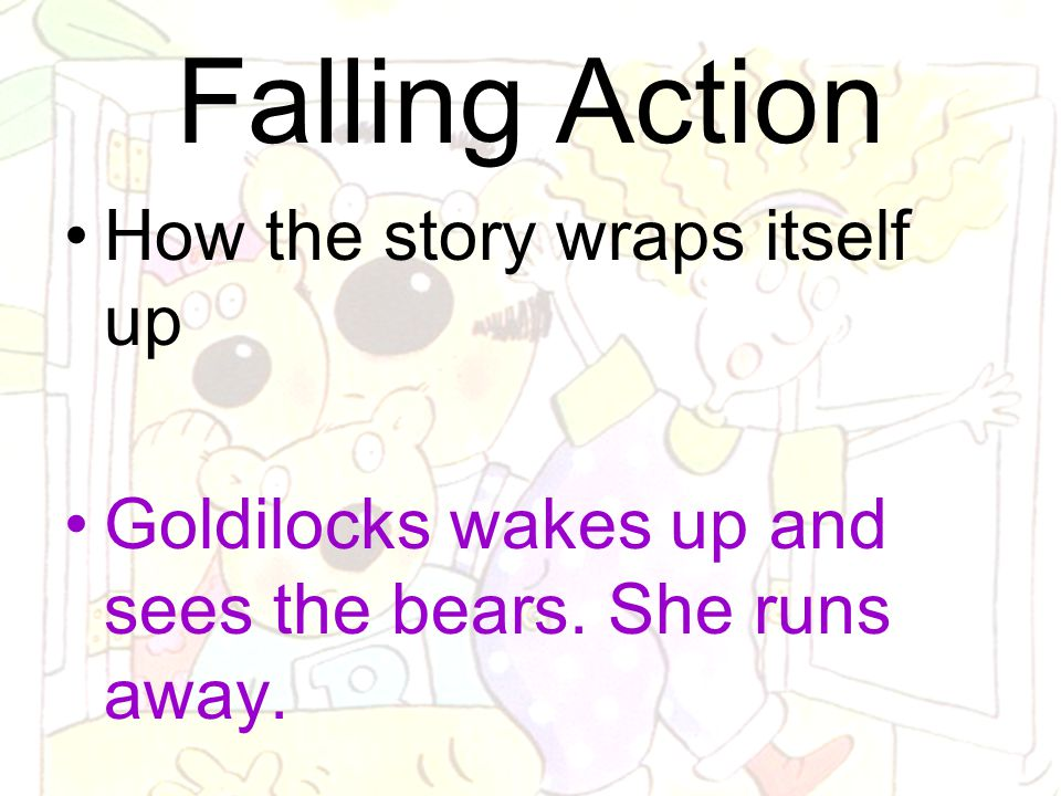 Falling Action How the story wraps itself up
