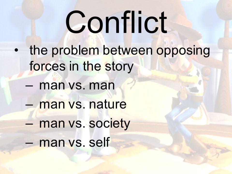 Conflict the problem between opposing forces in the story man vs. man
