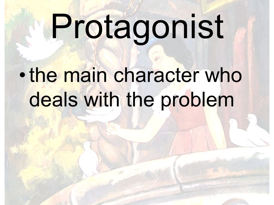 Protagonist the main character who deals with the problem
