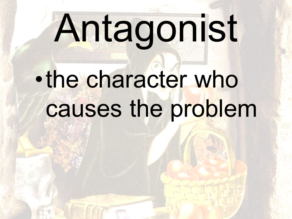 Antagonist the character who causes the problem