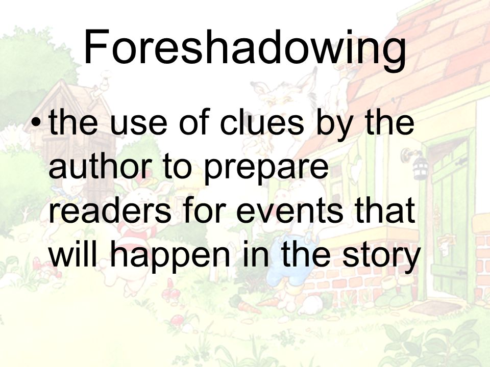 Foreshadowing the use of clues by the author to prepare readers for events that will happen in the story.