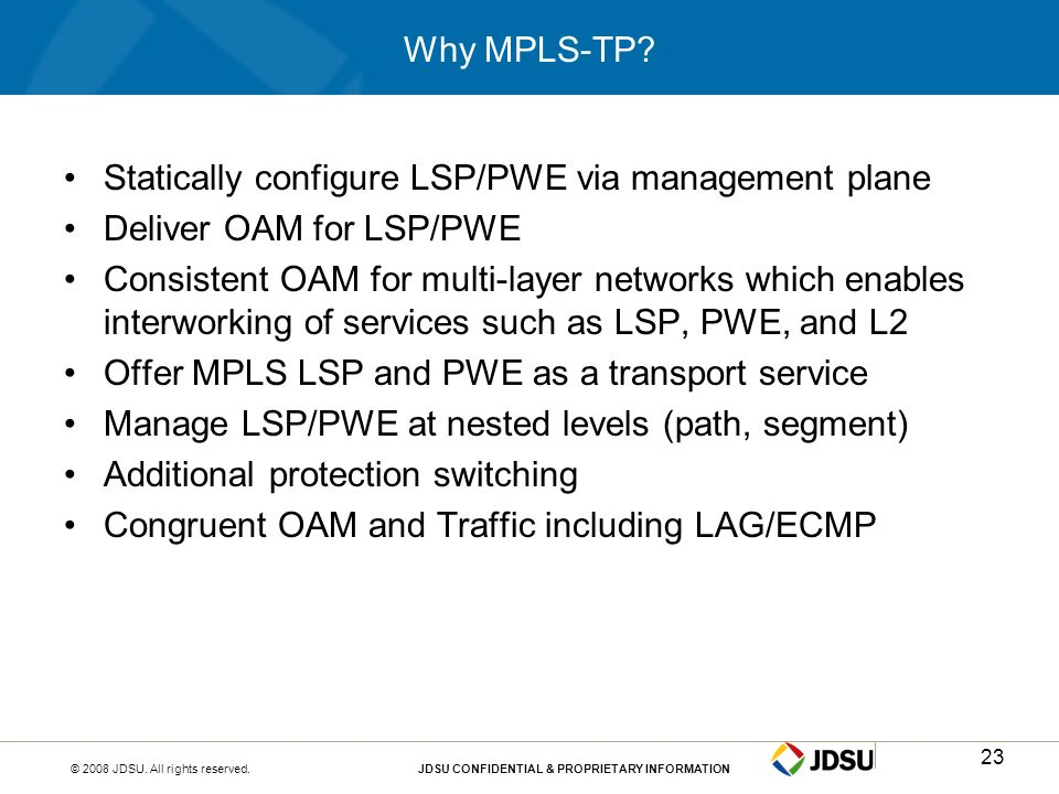Why MPLS-TP Statically configure LSP/PWE via management plane. Deliver OAM for LSP/PWE.