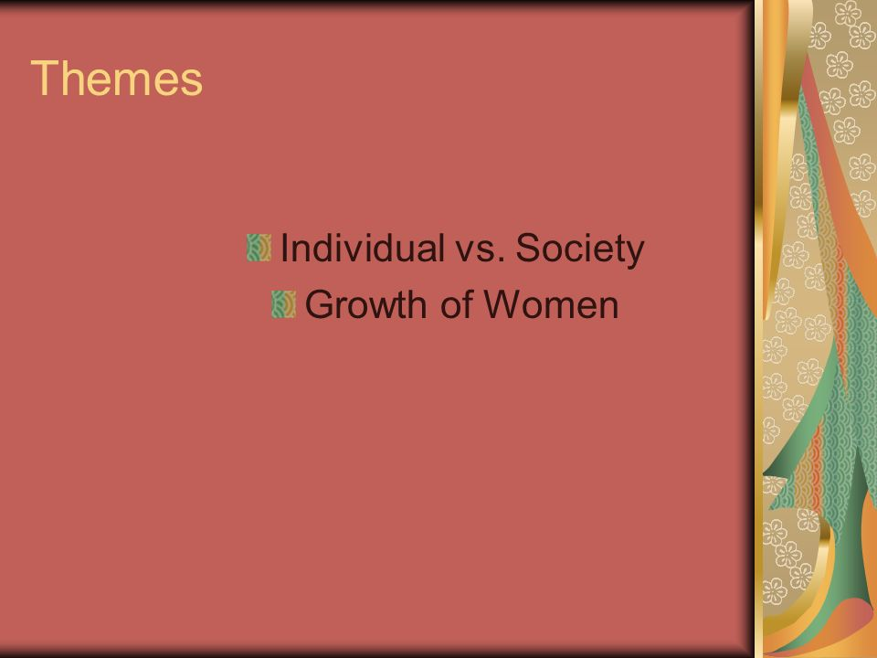 Themes Individual vs. Society Growth of Women