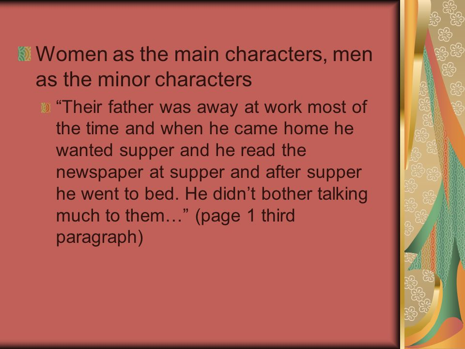 Women as the main characters, men as the minor characters