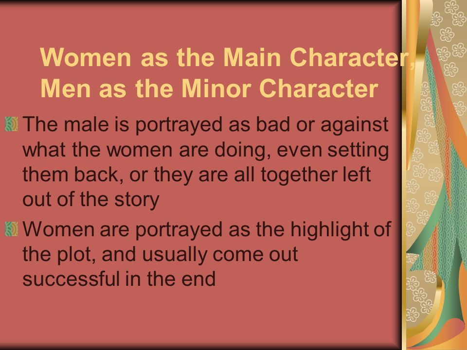 Women as the Main Character, Men as the Minor Character