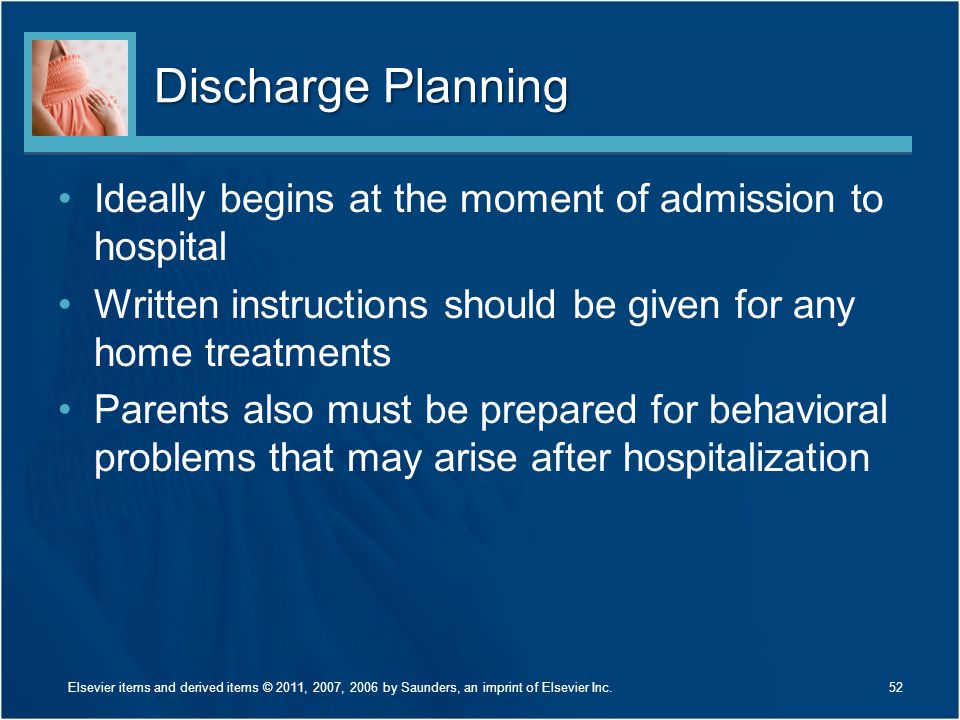 Discharge Planning Ideally begins at the moment of admission to hospital. Written instructions should be given for any home treatments.
