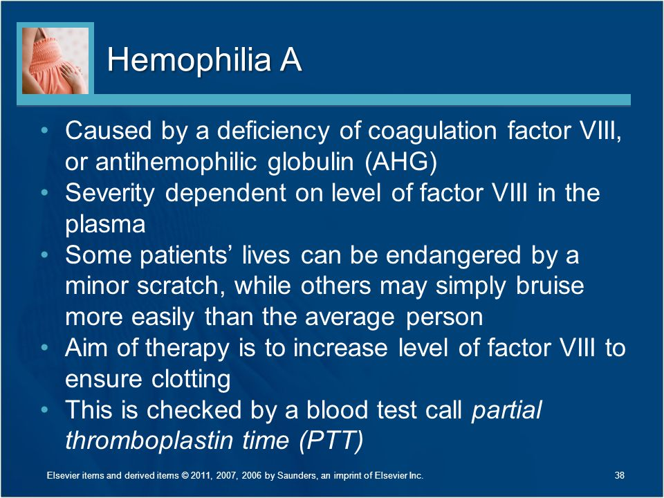 Hemophilia A Caused by a deficiency of coagulation factor VIII, or antihemophilic globulin (AHG)