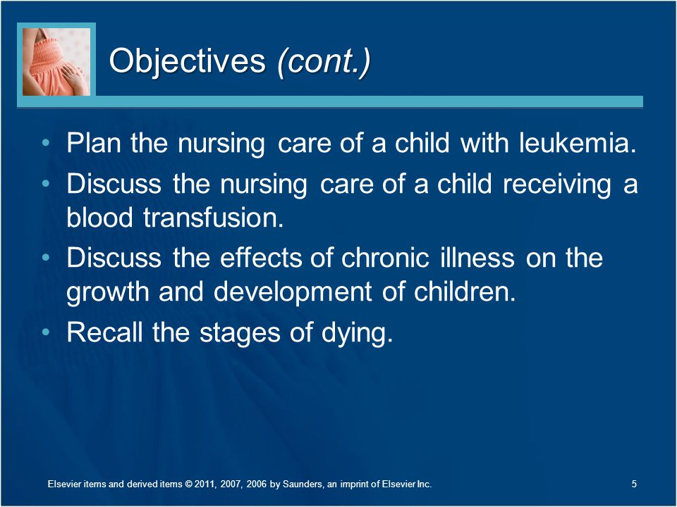 Objectives (cont.) Plan the nursing care of a child with leukemia.