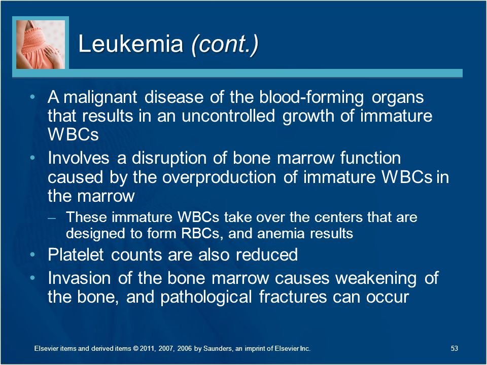 Leukemia (cont.) A malignant disease of the blood-forming organs that results in an uncontrolled growth of immature WBCs.