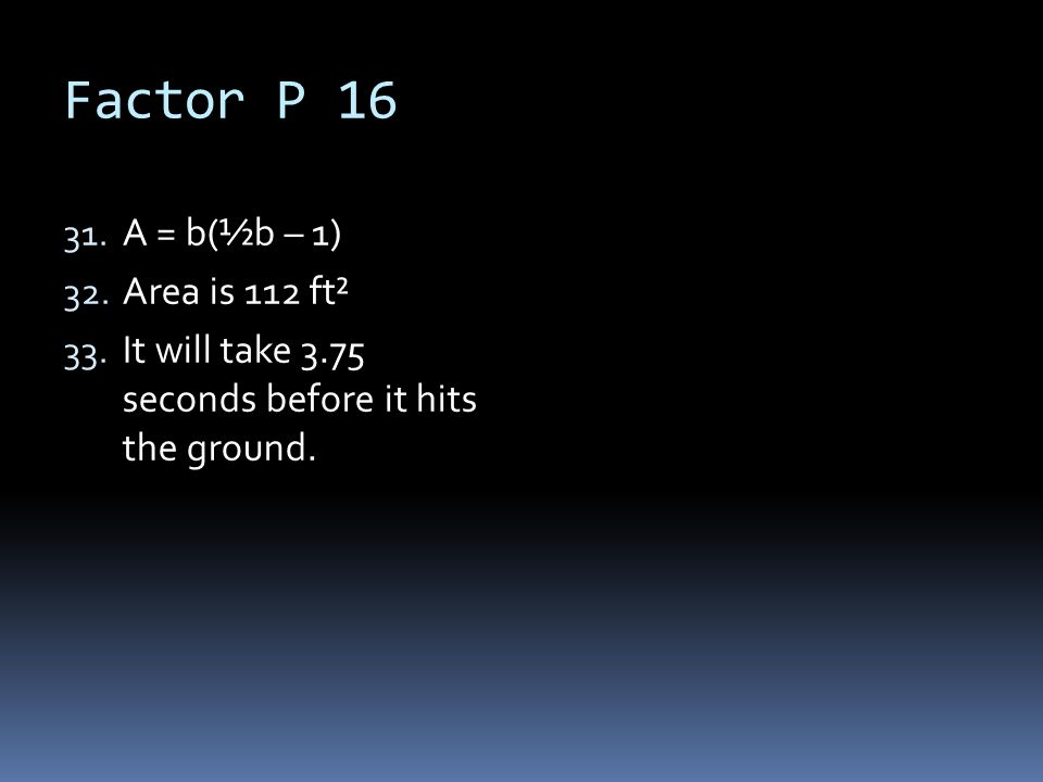 Factor P 16 A = b(½b – 1) Area is 112 ft²