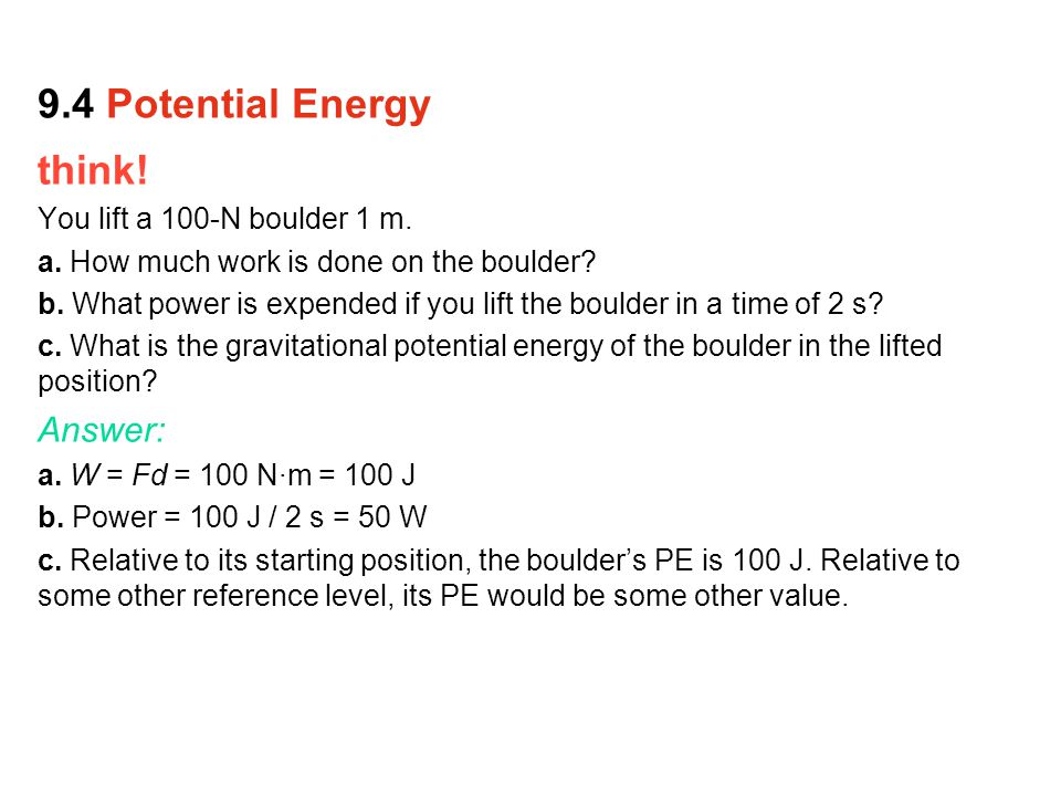 9.4 Potential Energy think! Answer: You lift a 100-N boulder 1 m.