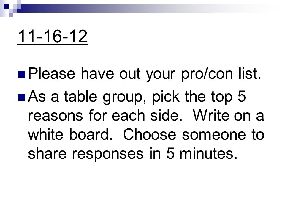 11-16-12 Please have out your pro/con list.