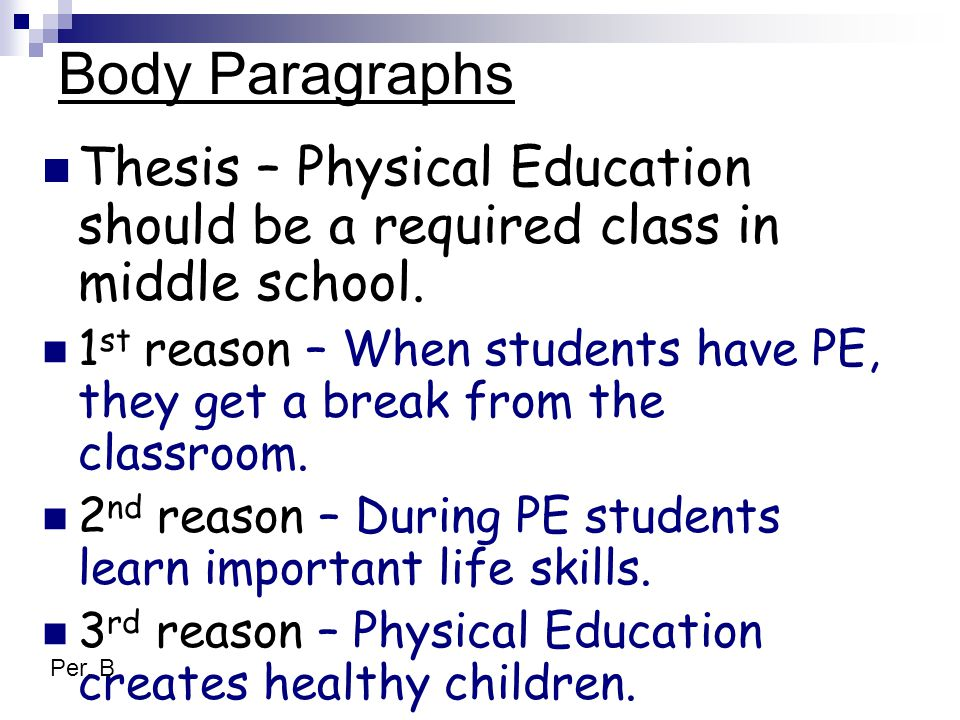 Body Paragraphs Thesis – Physical Education should be a required class in middle school.