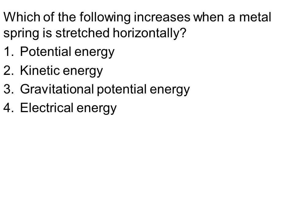 Which of the following increases when a metal spring is stretched horizontally