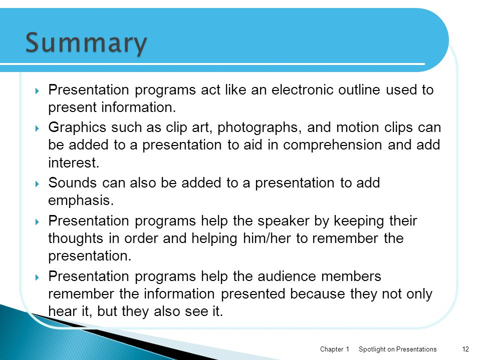 Summary Presentation programs act like an electronic outline used to present information.
