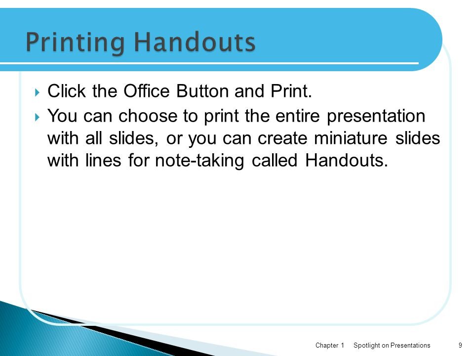 Printing Handouts Click the Office Button and Print.