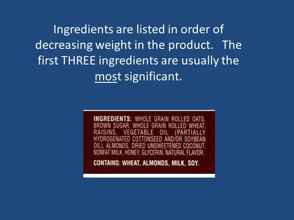 Ingredients are listed in order of decreasing weight in the product