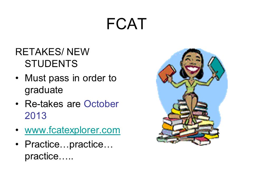 FCAT RETAKES/ NEW STUDENTS Must pass in order to graduate