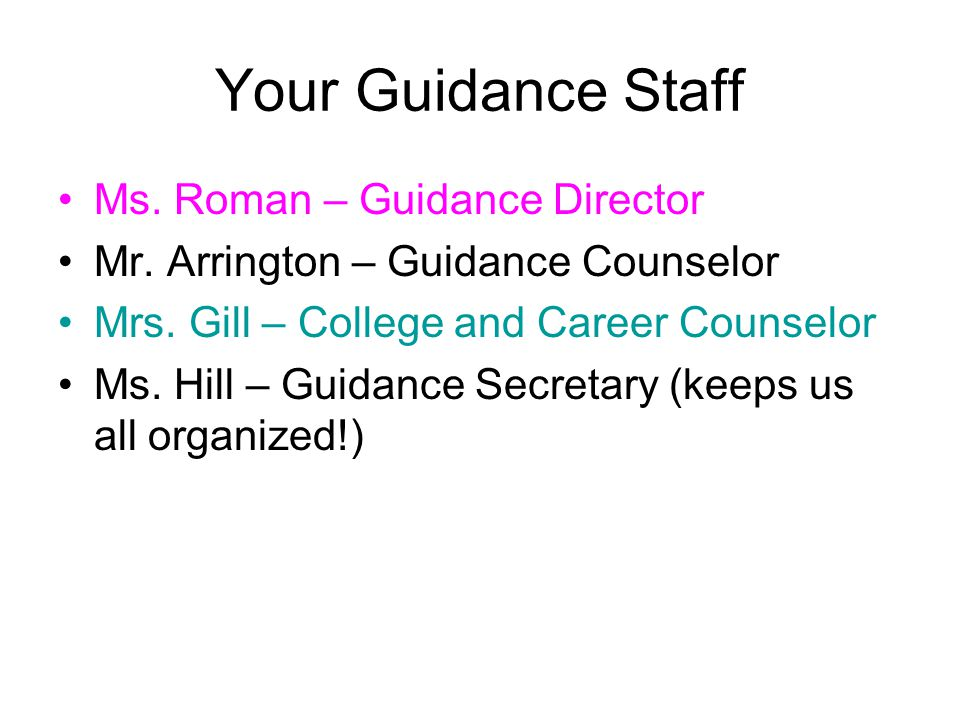 Your Guidance Staff Ms. Roman – Guidance Director