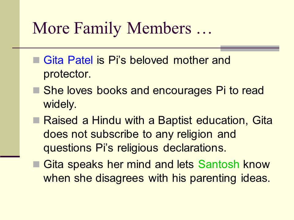 More Family Members … Gita Patel is Pi's beloved mother and protector.