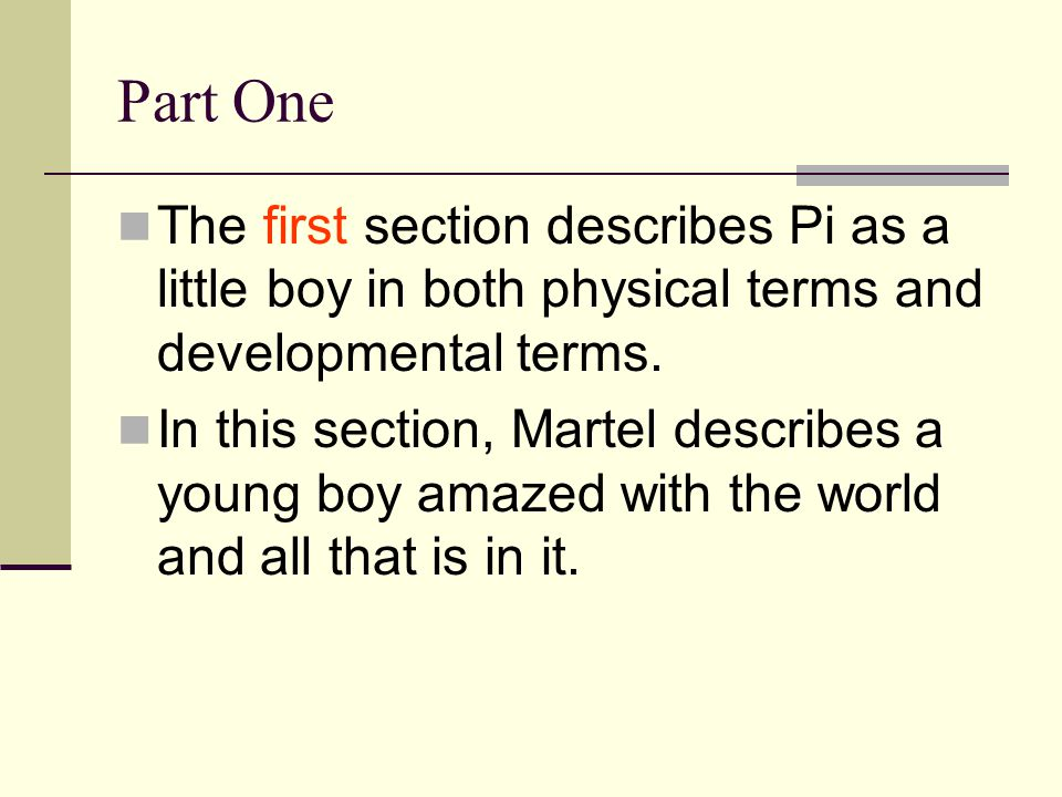 Part One The first section describes Pi as a little boy in both physical terms and developmental terms.