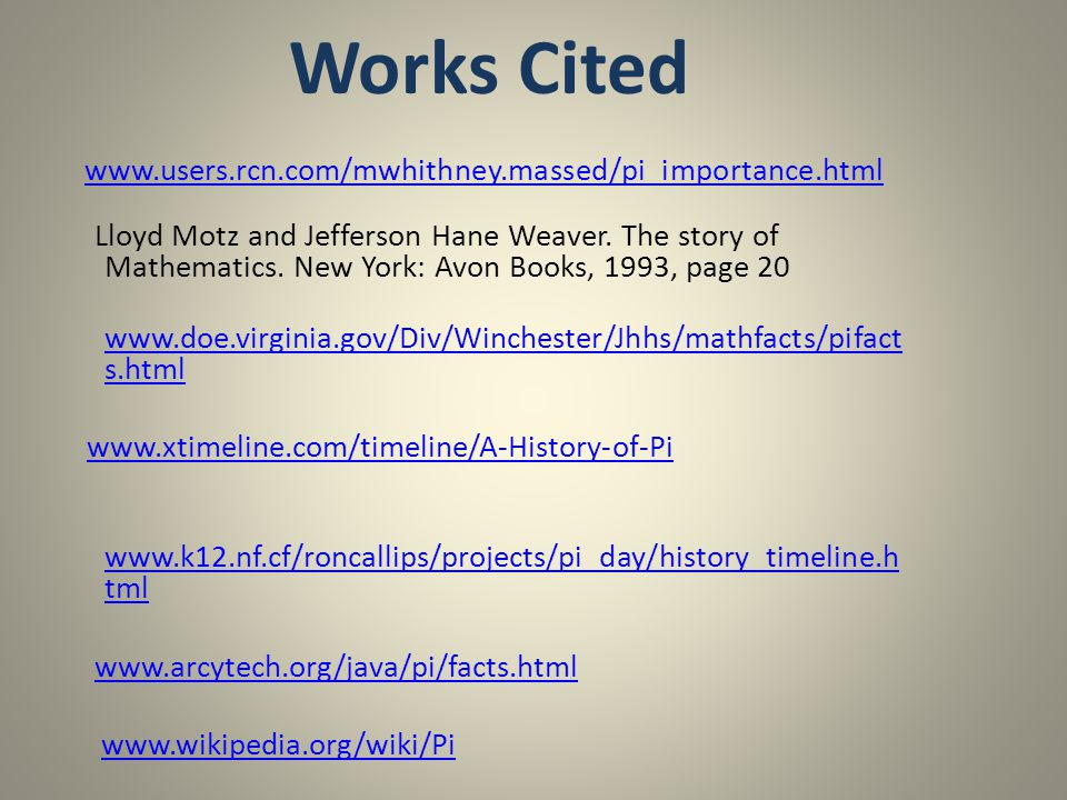 Works Cited www.users.rcn.com/mwhithney.massed/pi_importance.html.
