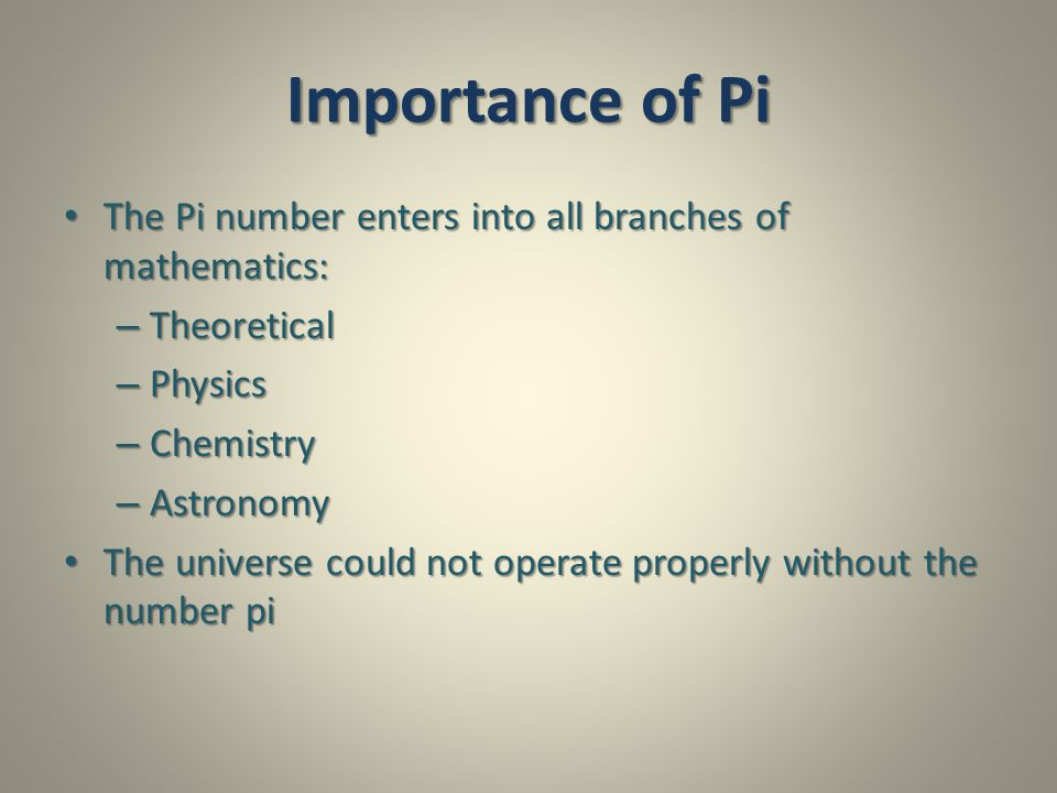 Importance of Pi The Pi number enters into all branches of mathematics: Theoretical. Physics. Chemistry.