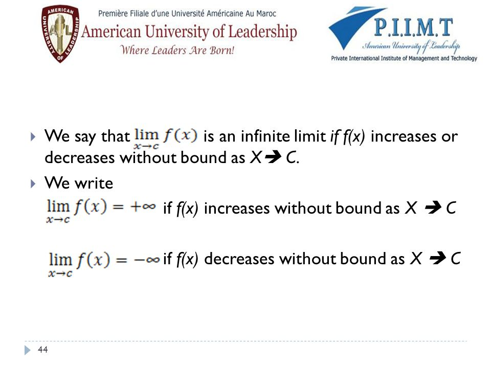 We say that is an infinite limit if f(x) increases or decreases without bound as X C.