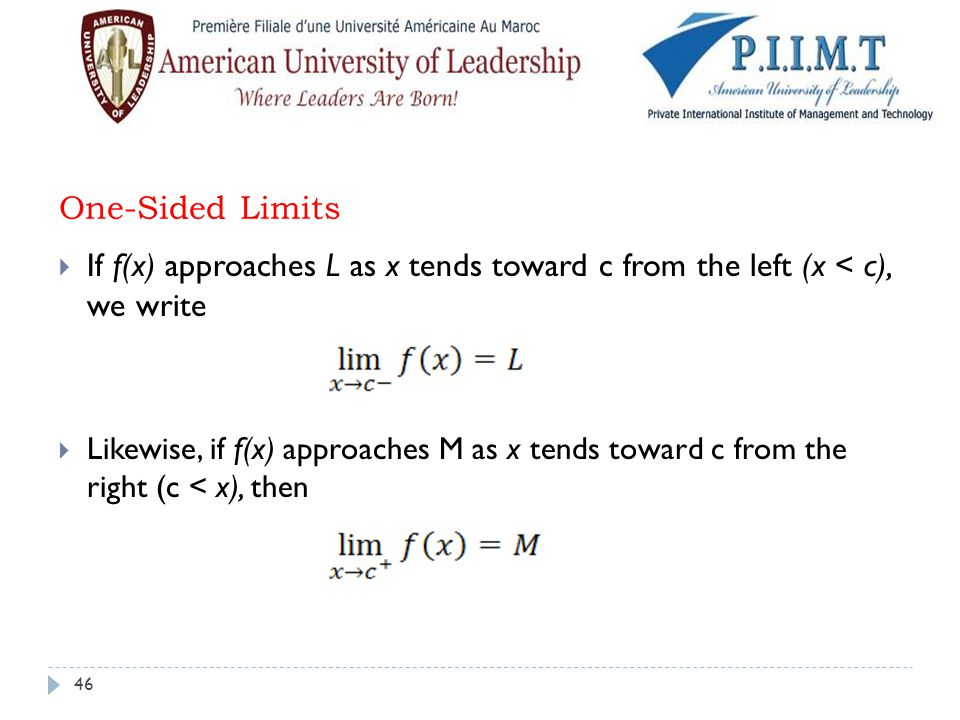 One-Sided Limits If f(x) approaches L as x tends toward c from the left (x < c), we write.