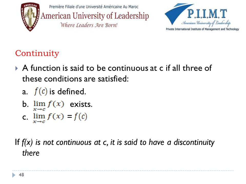 Continuity A function is said to be continuous at c if all three of these conditions are satisfied: