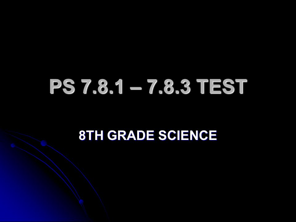 PS – TEST 8TH GRADE SCIENCE