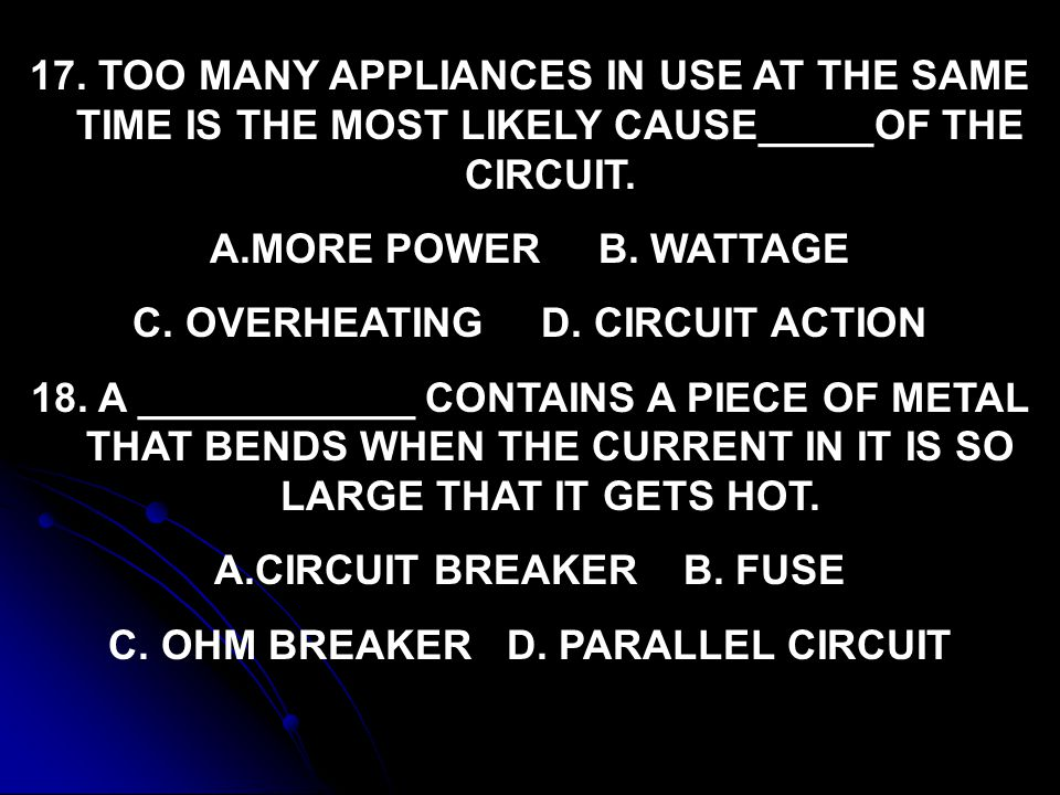 C. OVERHEATING D. CIRCUIT ACTION C. OHM BREAKER D. PARALLEL CIRCUIT