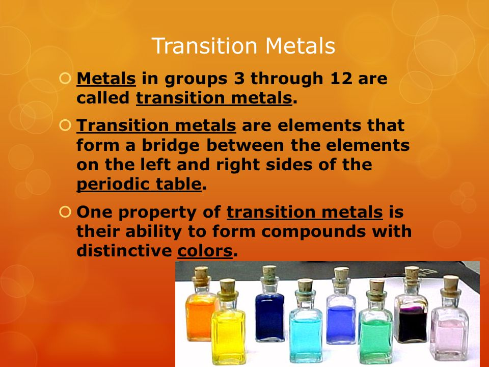 Transition Metals Metals in groups 3 through 12 are called transition metals.
