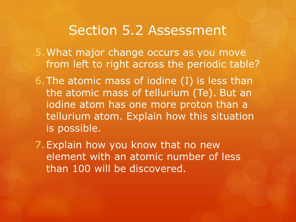 Section 5.2 Assessment What major change occurs as you move from left to right across the periodic table