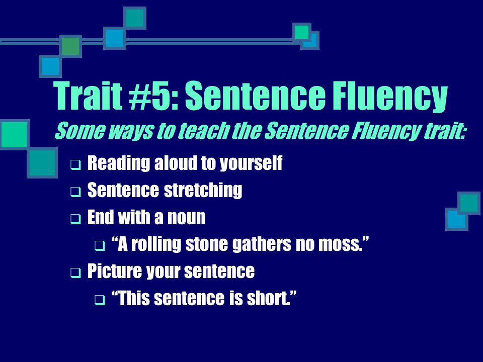 Trait #5: Sentence Fluency Some ways to teach the Sentence Fluency trait: