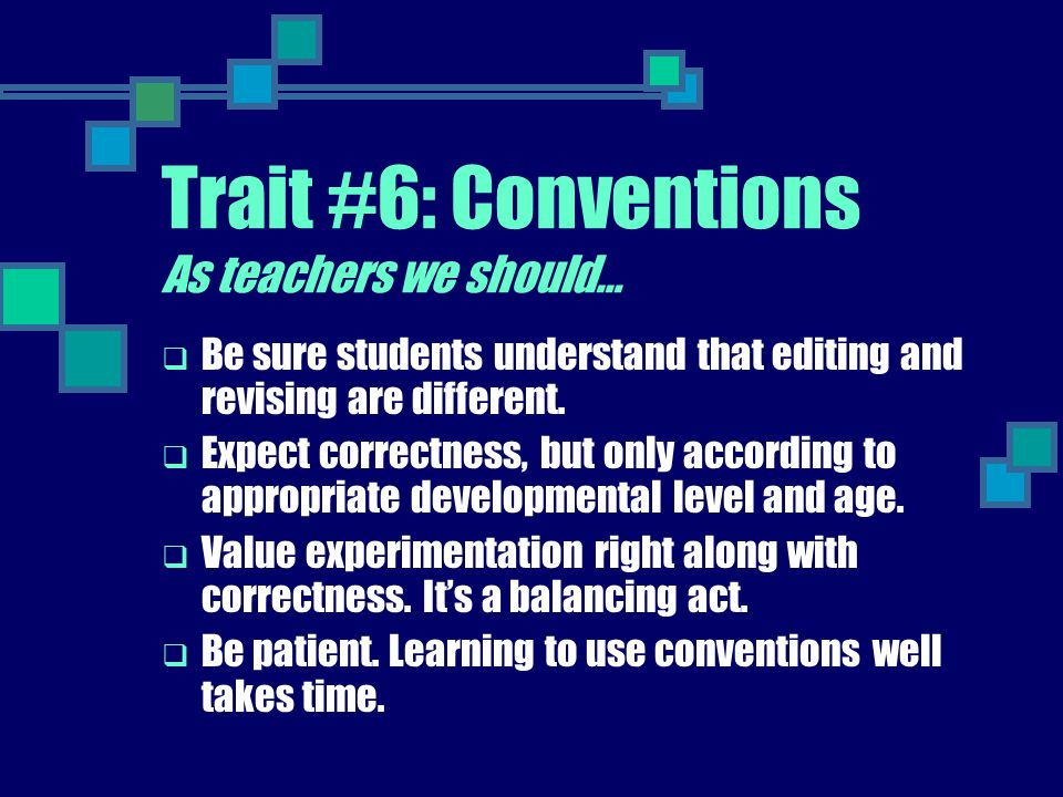 Trait #6: Conventions As teachers we should…