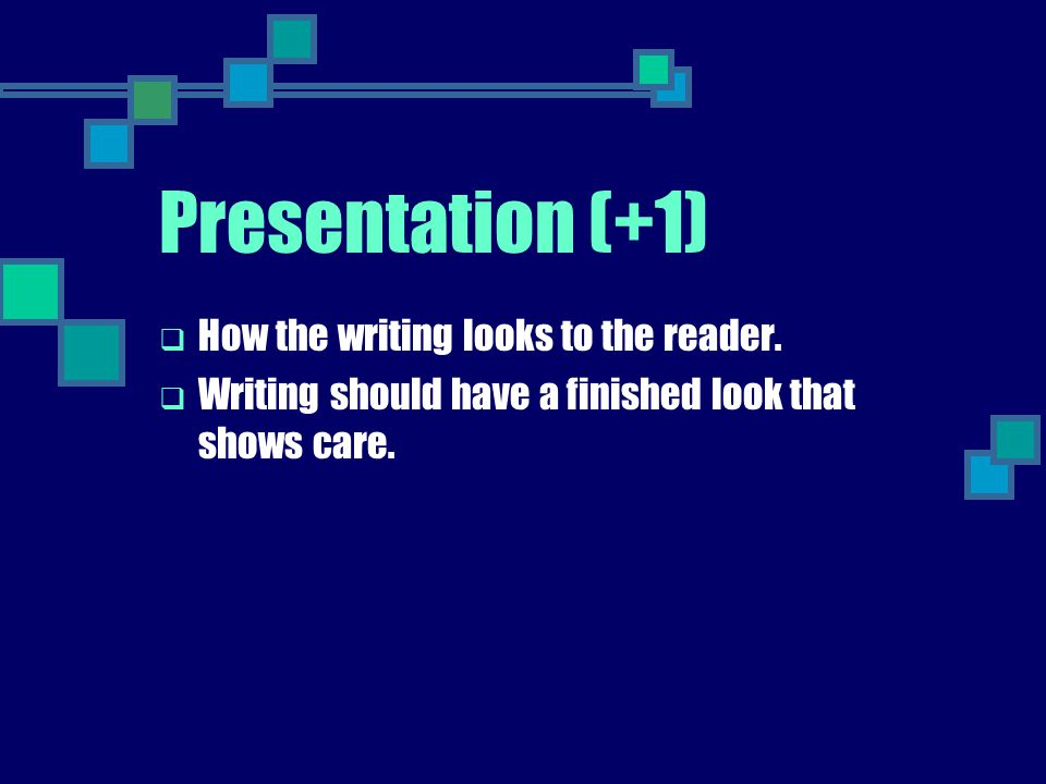 Presentation (+1) How the writing looks to the reader.