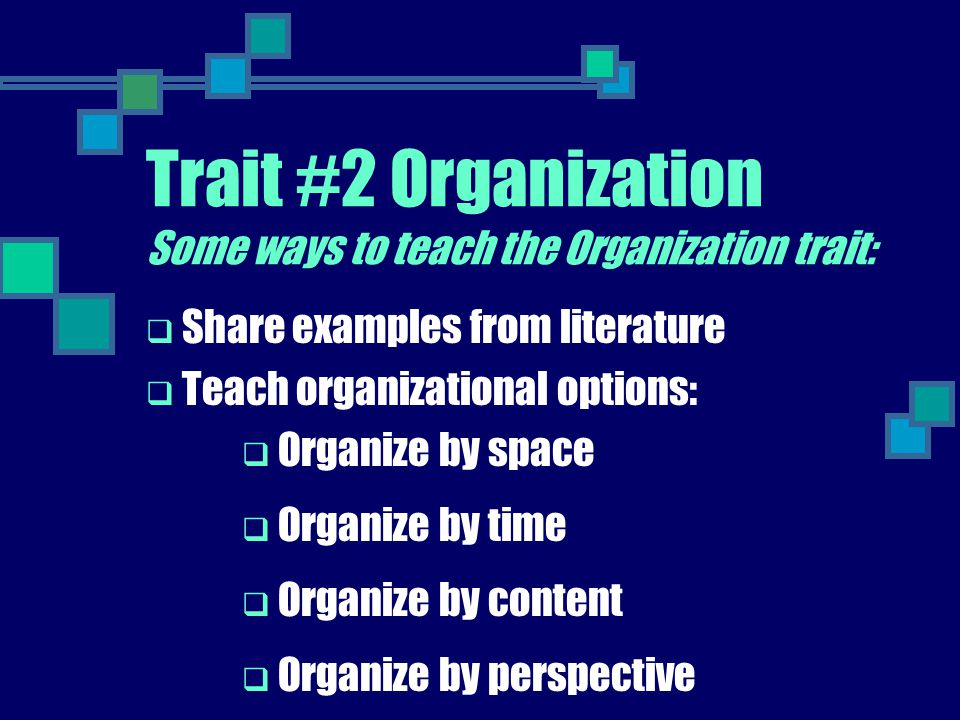 Trait #2 Organization Some ways to teach the Organization trait: