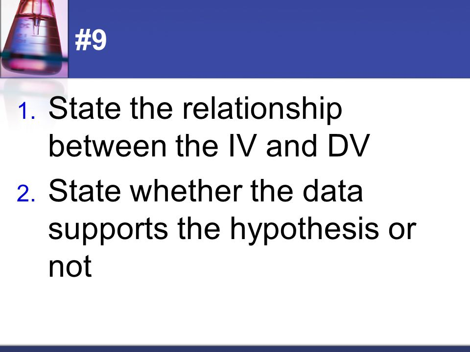 State the relationship between the IV and DV