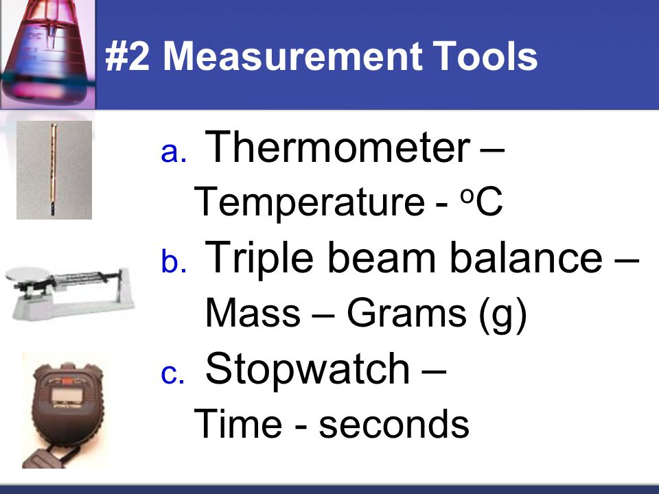 Thermometer – Triple beam balance – Stopwatch – #2 Measurement Tools