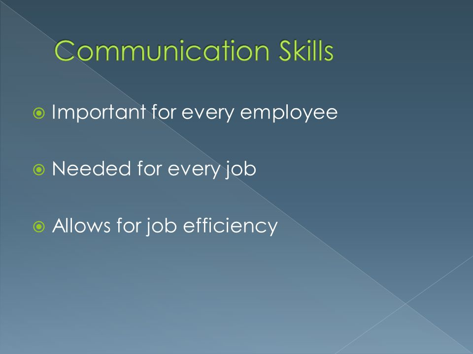 Communication Skills Important for every employee Needed for every job