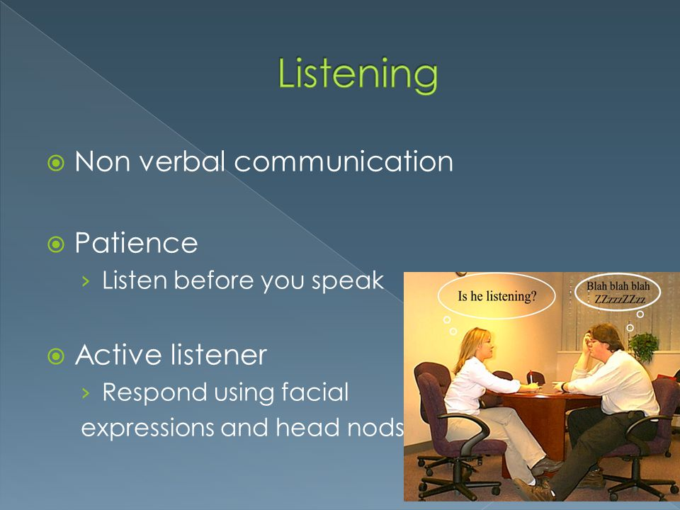 Listening Non verbal communication Patience Active listener