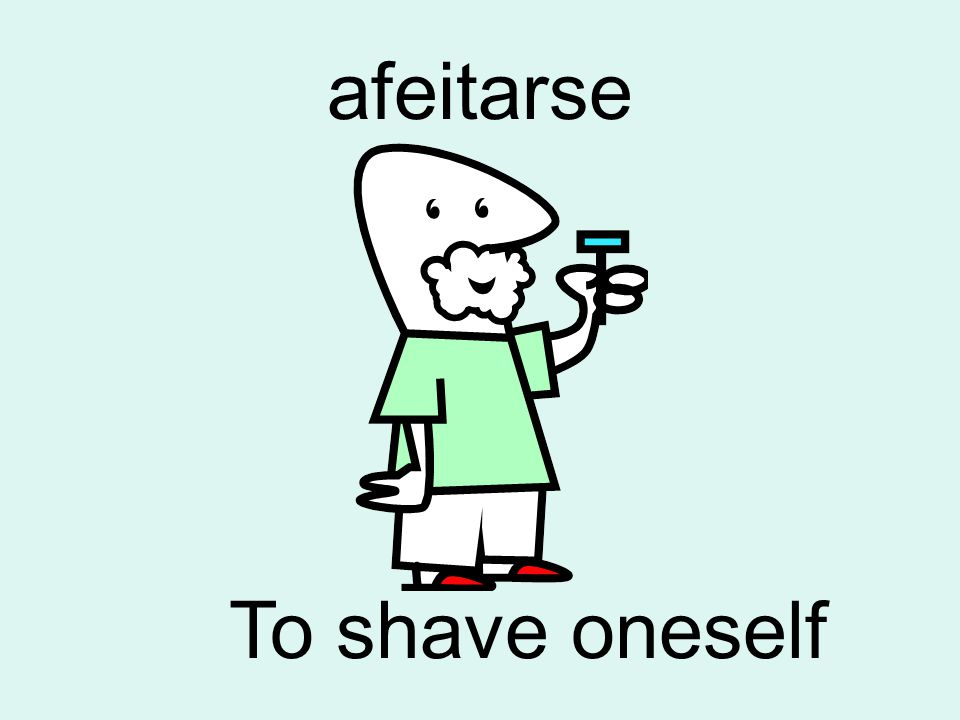 afeitarse To shave oneself